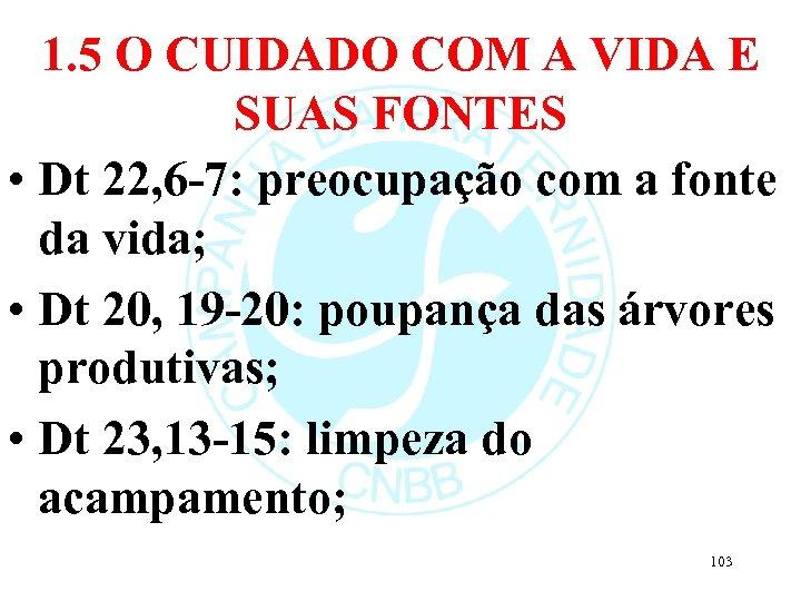 1. 5 O CUIDADO COM A VIDA E SUAS FONTES • Dt 22, 6