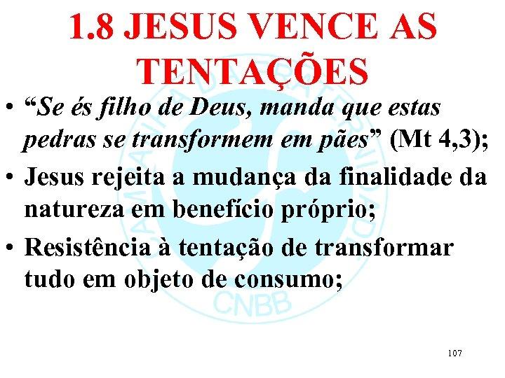 """1. 8 JESUS VENCE AS TENTAÇÕES • """"Se és filho de Deus, manda que"""