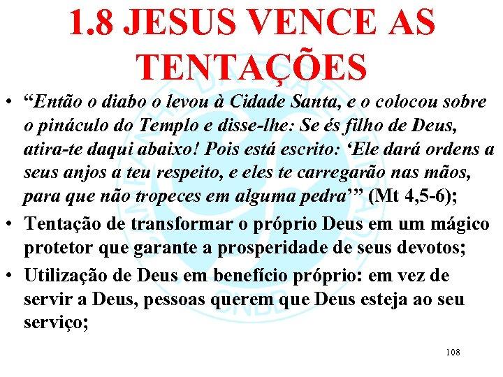 """1. 8 JESUS VENCE AS TENTAÇÕES • """"Então o diabo o levou à Cidade"""
