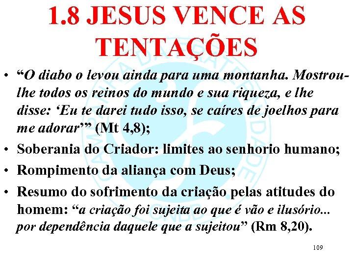 """1. 8 JESUS VENCE AS TENTAÇÕES • """"O diabo o levou ainda para uma"""
