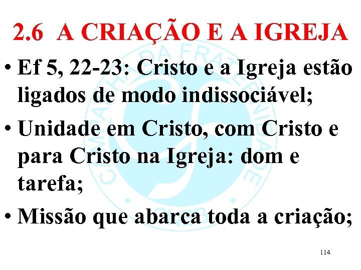 2. 6 A CRIAÇÃO E A IGREJA • Ef 5, 22 -23: Cristo e