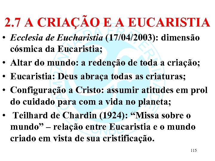 2. 7 A CRIAÇÃO E A EUCARISTIA • Ecclesia de Eucharistia (17/04/2003): dimensão cósmica