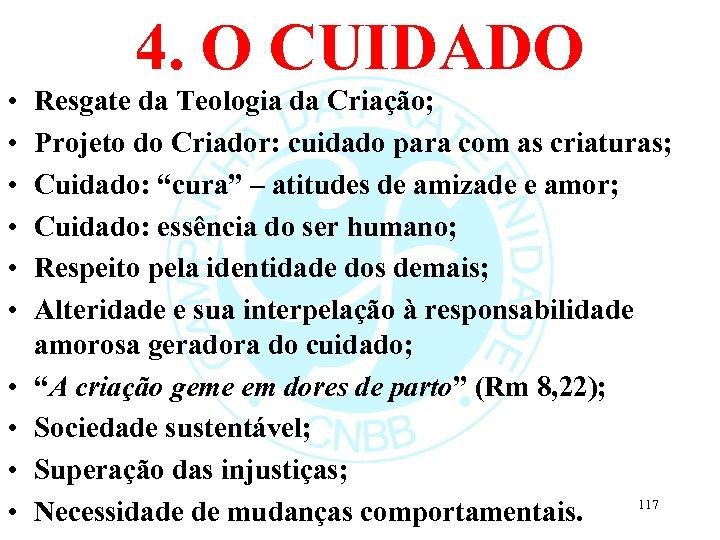 4. O CUIDADO • • • Resgate da Teologia da Criação; Projeto do Criador: