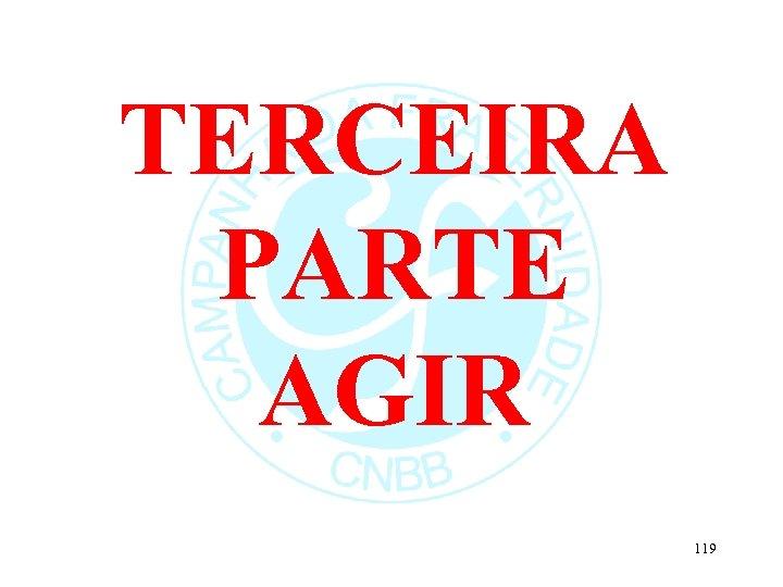 TERCEIRA PARTE AGIR 119