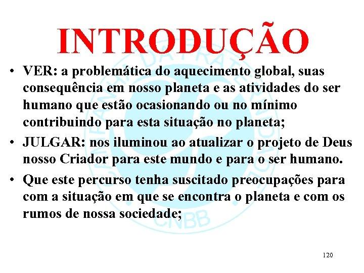 INTRODUÇÃO • VER: a problemática do aquecimento global, suas consequência em nosso planeta e