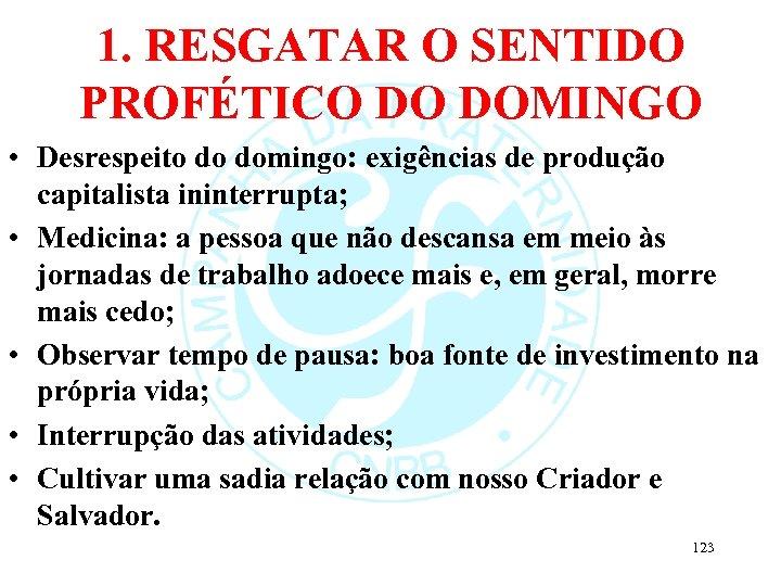 1. RESGATAR O SENTIDO PROFÉTICO DO DOMINGO • Desrespeito do domingo: exigências de produção