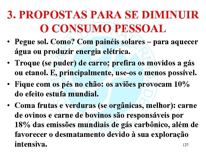 3. PROPOSTAS PARA SE DIMINUIR O CONSUMO PESSOAL • Pegue sol. Como? Com painéis