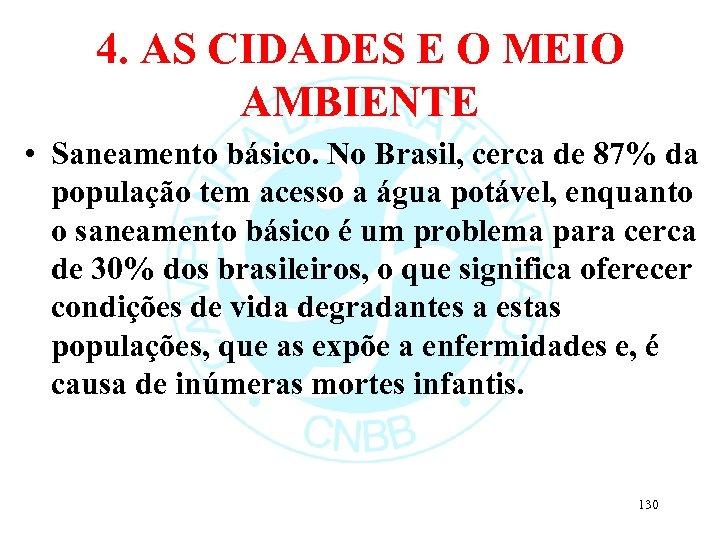 4. AS CIDADES E O MEIO AMBIENTE • Saneamento básico. No Brasil, cerca de