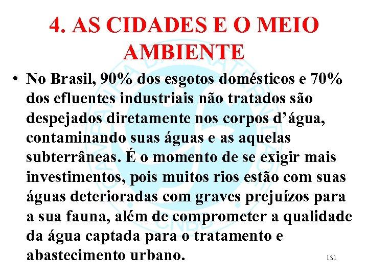 4. AS CIDADES E O MEIO AMBIENTE • No Brasil, 90% dos esgotos domésticos