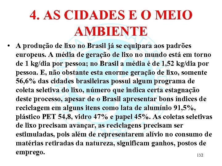 4. AS CIDADES E O MEIO AMBIENTE • A produção de lixo no Brasil