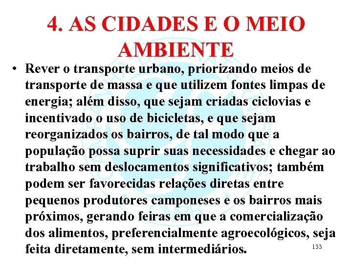 4. AS CIDADES E O MEIO AMBIENTE • Rever o transporte urbano, priorizando meios