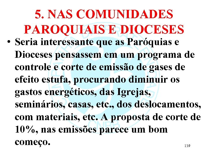 5. NAS COMUNIDADES PAROQUIAIS E DIOCESES • Seria interessante que as Paróquias e Dioceses