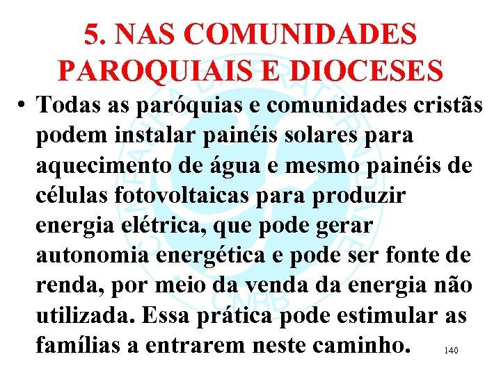 5. NAS COMUNIDADES PAROQUIAIS E DIOCESES • Todas as paróquias e comunidades cristãs podem