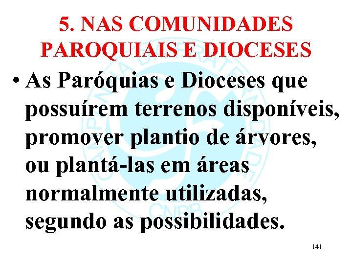 5. NAS COMUNIDADES PAROQUIAIS E DIOCESES • As Paróquias e Dioceses que possuírem terrenos