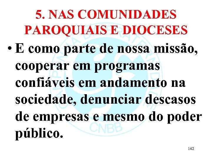 5. NAS COMUNIDADES PAROQUIAIS E DIOCESES • E como parte de nossa missão, cooperar