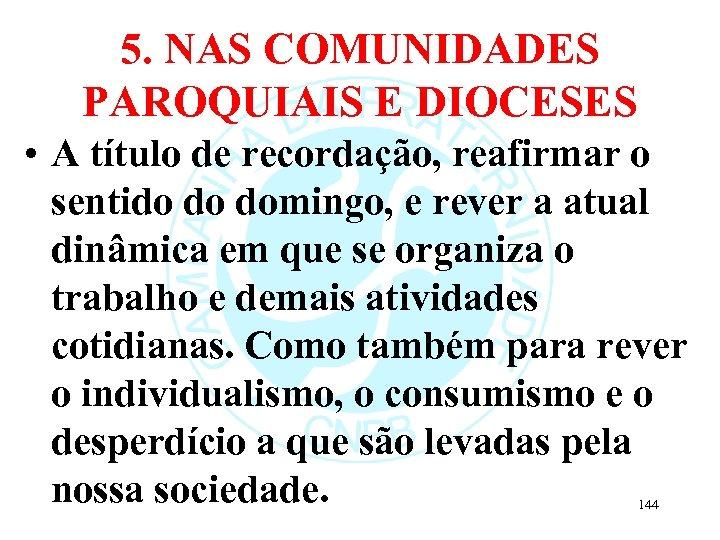 5. NAS COMUNIDADES PAROQUIAIS E DIOCESES • A título de recordação, reafirmar o sentido
