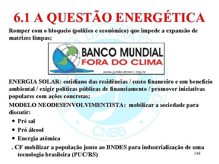 6. 1 A QUESTÃO ENERGÉTICA Romper com o bloqueio (político e econômico) que impede