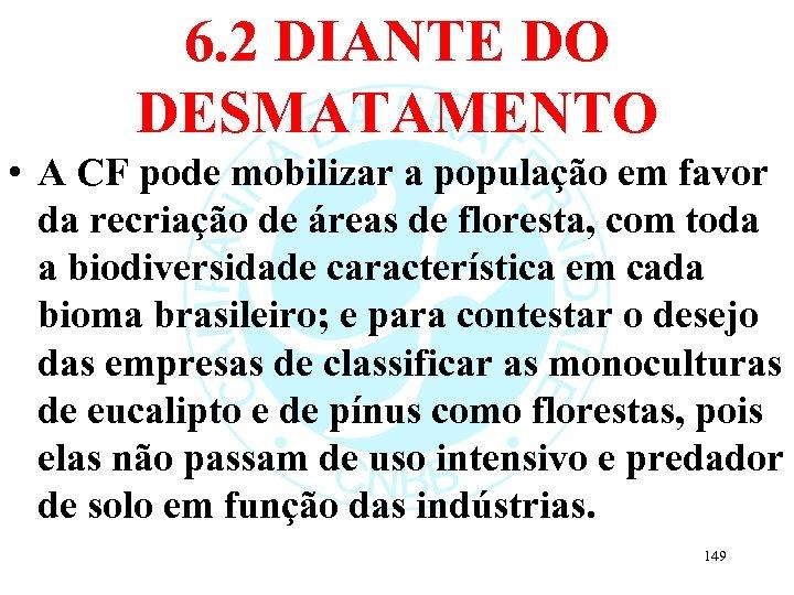 6. 2 DIANTE DO DESMATAMENTO • A CF pode mobilizar a população em favor
