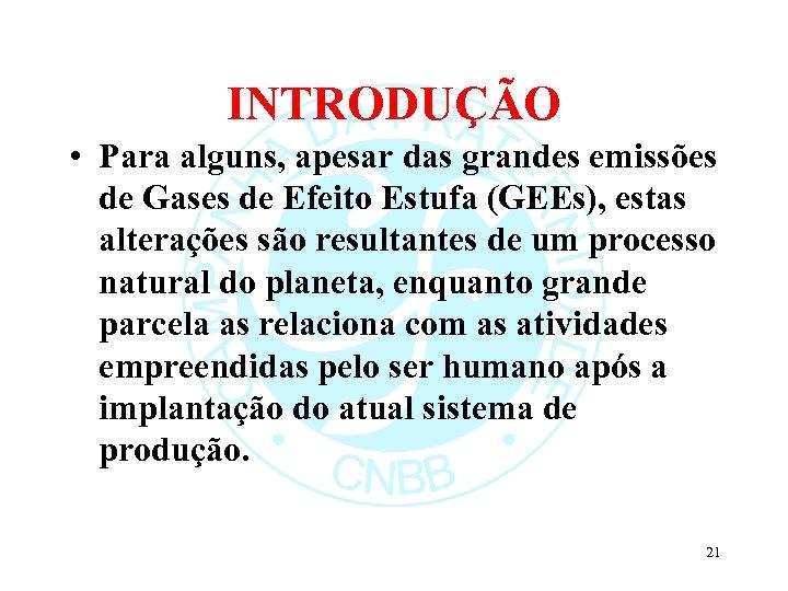 INTRODUÇÃO • Para alguns, apesar das grandes emissões de Gases de Efeito Estufa (GEEs),