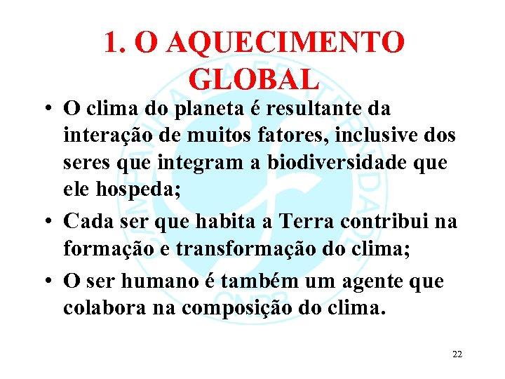 1. O AQUECIMENTO GLOBAL • O clima do planeta é resultante da interação de