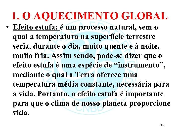 1. O AQUECIMENTO GLOBAL • Efeito estufa: é um processo natural, sem o qual