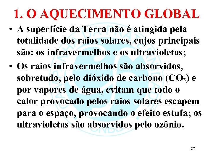 1. O AQUECIMENTO GLOBAL • A superfície da Terra não é atingida pela totalidade