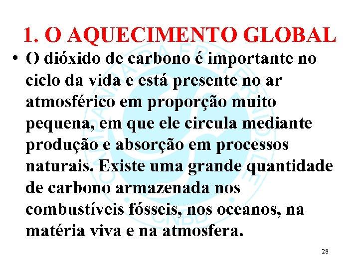 1. O AQUECIMENTO GLOBAL • O dióxido de carbono é importante no ciclo da
