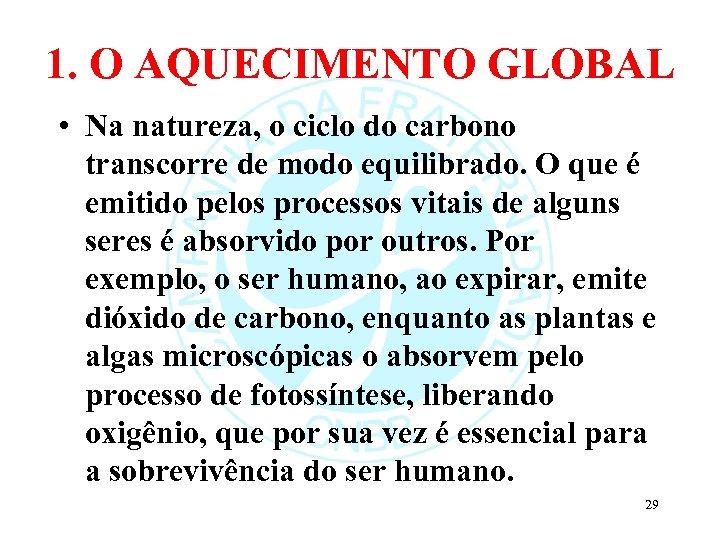 1. O AQUECIMENTO GLOBAL • Na natureza, o ciclo do carbono transcorre de modo