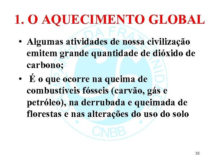 1. O AQUECIMENTO GLOBAL • Algumas atividades de nossa civilização emitem grande quantidade de