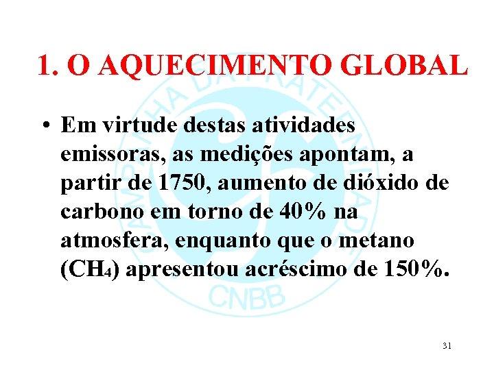 1. O AQUECIMENTO GLOBAL • Em virtude destas atividades emissoras, as medições apontam, a
