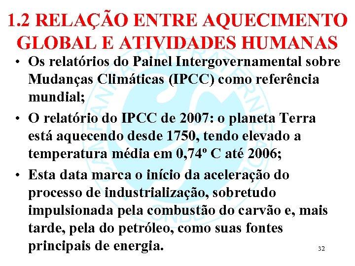 1. 2 RELAÇÃO ENTRE AQUECIMENTO GLOBAL E ATIVIDADES HUMANAS • Os relatórios do Painel