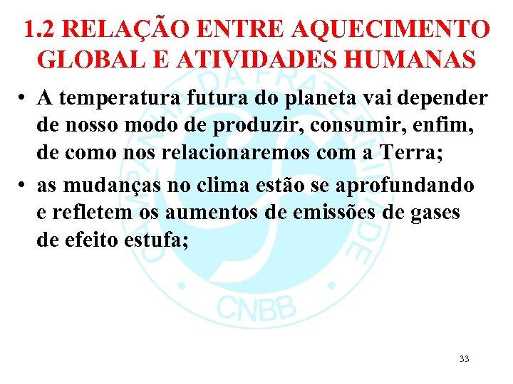 1. 2 RELAÇÃO ENTRE AQUECIMENTO GLOBAL E ATIVIDADES HUMANAS • A temperatura futura do