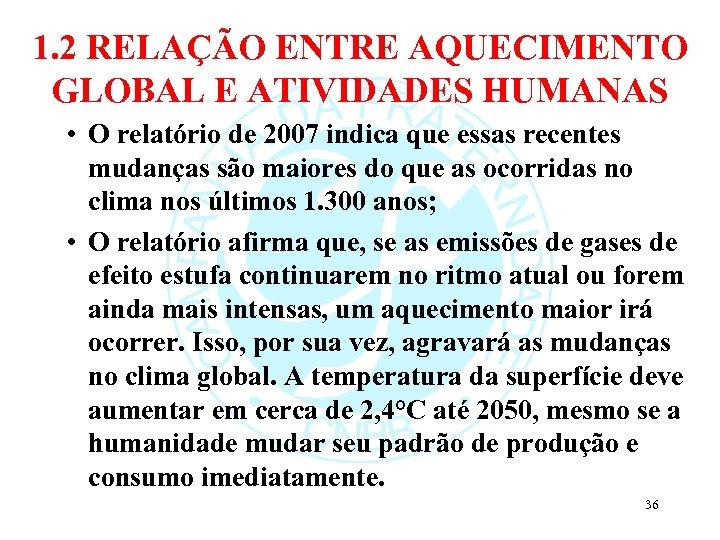 1. 2 RELAÇÃO ENTRE AQUECIMENTO GLOBAL E ATIVIDADES HUMANAS • O relatório de 2007