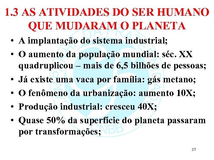 1. 3 AS ATIVIDADES DO SER HUMANO QUE MUDARAM O PLANETA • A implantação