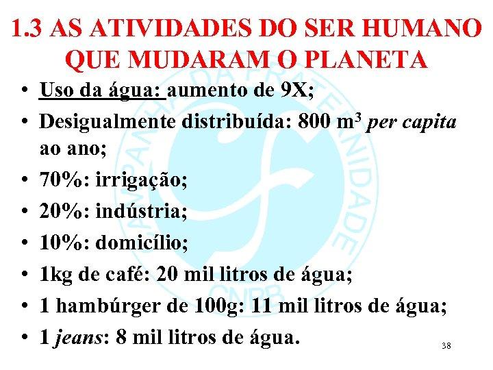 1. 3 AS ATIVIDADES DO SER HUMANO QUE MUDARAM O PLANETA • Uso da