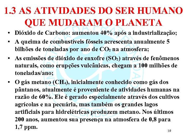1. 3 AS ATIVIDADES DO SER HUMANO QUE MUDARAM O PLANETA • Dióxido de