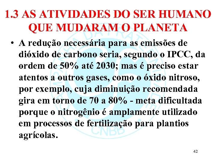 1. 3 AS ATIVIDADES DO SER HUMANO QUE MUDARAM O PLANETA • A redução