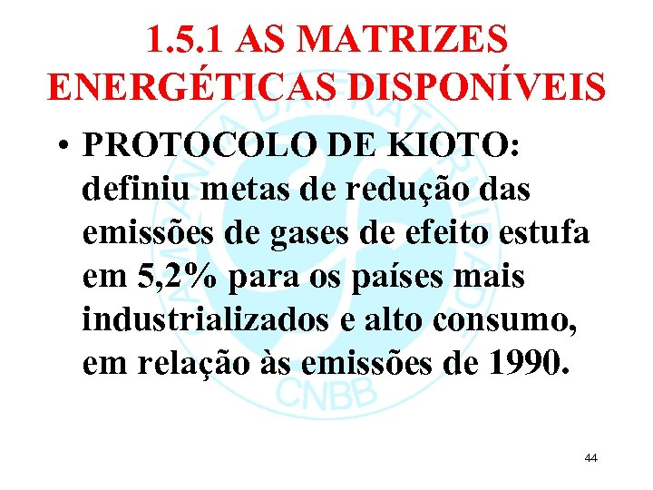 1. 5. 1 AS MATRIZES ENERGÉTICAS DISPONÍVEIS • PROTOCOLO DE KIOTO: definiu metas de