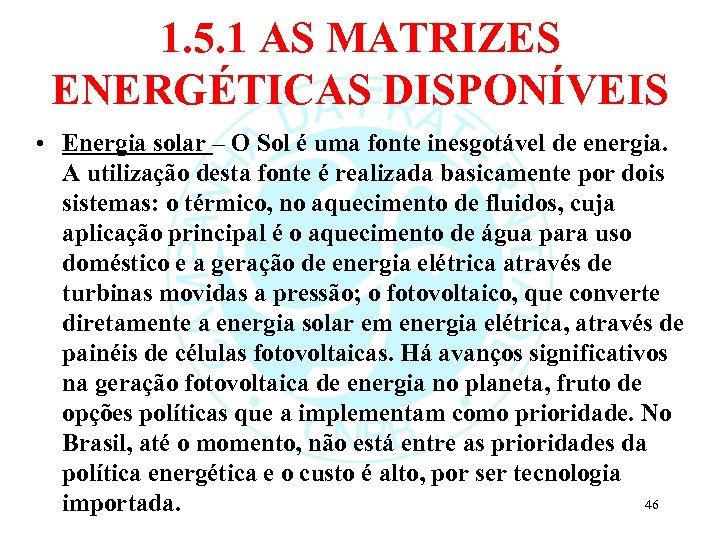 1. 5. 1 AS MATRIZES ENERGÉTICAS DISPONÍVEIS • Energia solar – O Sol é