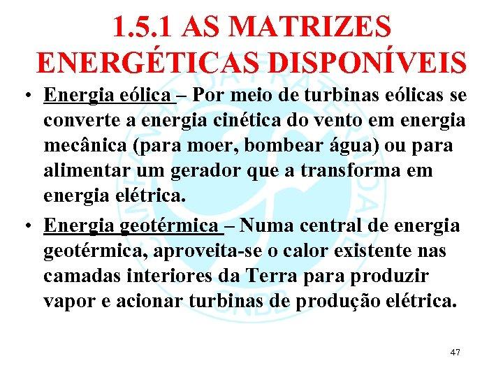 1. 5. 1 AS MATRIZES ENERGÉTICAS DISPONÍVEIS • Energia eólica – Por meio de