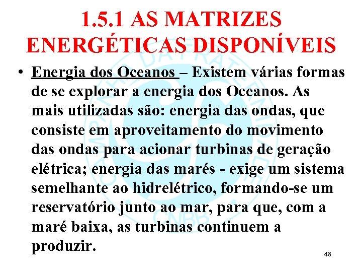 1. 5. 1 AS MATRIZES ENERGÉTICAS DISPONÍVEIS • Energia dos Oceanos – Existem várias