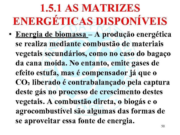 1. 5. 1 AS MATRIZES ENERGÉTICAS DISPONÍVEIS • Energia de biomassa – A produção