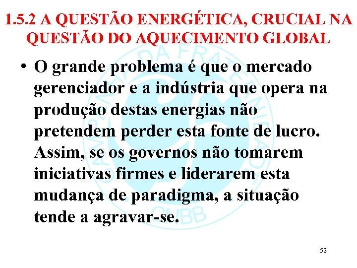 1. 5. 2 A QUESTÃO ENERGÉTICA, CRUCIAL NA QUESTÃO DO AQUECIMENTO GLOBAL • O