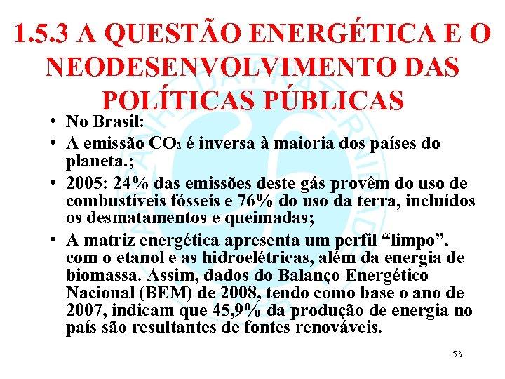 1. 5. 3 A QUESTÃO ENERGÉTICA E O NEODESENVOLVIMENTO DAS POLÍTICAS PÚBLICAS • No