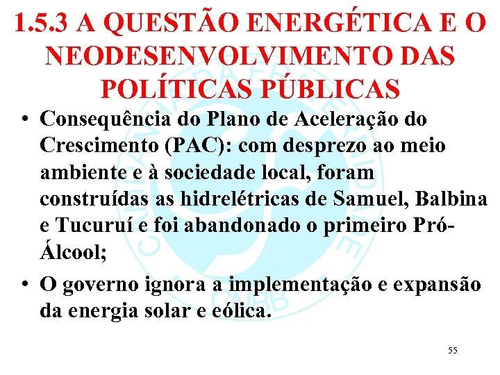 1. 5. 3 A QUESTÃO ENERGÉTICA E O NEODESENVOLVIMENTO DAS POLÍTICAS PÚBLICAS • Consequência