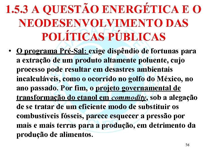 1. 5. 3 A QUESTÃO ENERGÉTICA E O NEODESENVOLVIMENTO DAS POLÍTICAS PÚBLICAS • O