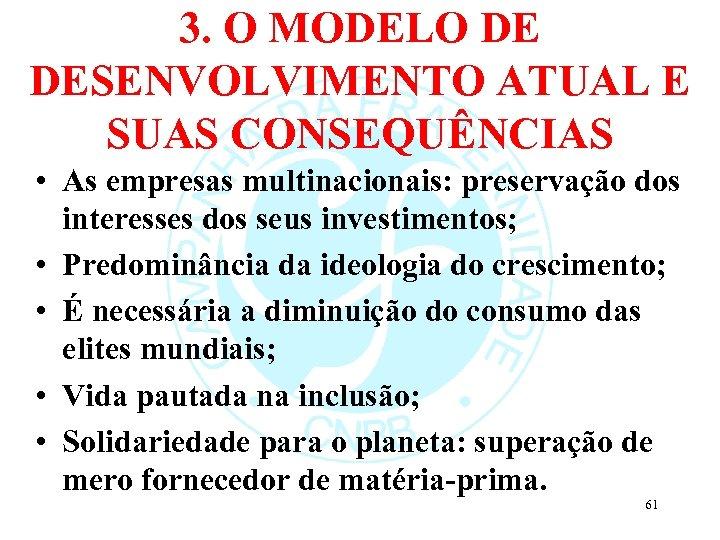 3. O MODELO DE DESENVOLVIMENTO ATUAL E SUAS CONSEQUÊNCIAS • As empresas multinacionais: preservação