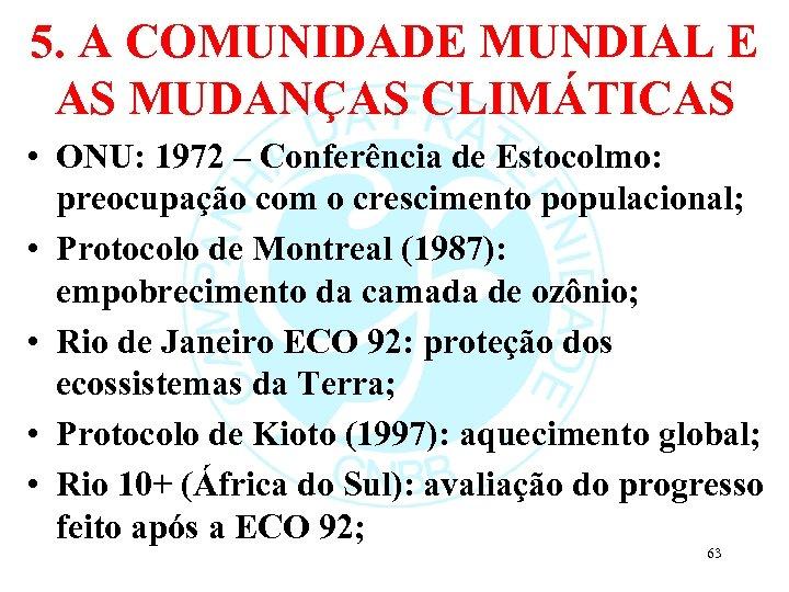 5. A COMUNIDADE MUNDIAL E AS MUDANÇAS CLIMÁTICAS • ONU: 1972 – Conferência de