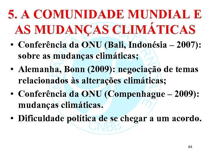 5. A COMUNIDADE MUNDIAL E AS MUDANÇAS CLIMÁTICAS • Conferência da ONU (Bali, Indonésia