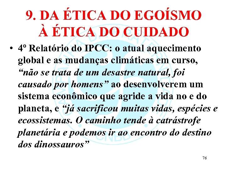 9. DA ÉTICA DO EGOÍSMO À ÉTICA DO CUIDADO • 4º Relatório do IPCC: